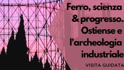 Visite guidate - Ferro, scienza e progresso