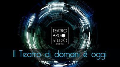 Spettacoli - Il Teatro di domani è oggi! ecco il nuovo Argot