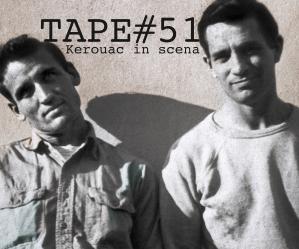 Spettacoli: TAPE#51, Kerouac in scena