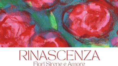 Gallerie: RINASCENZA. Fiori Sirene e Amore