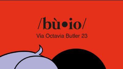 Libri - BÙ•IO. Via Octavia Butler 23