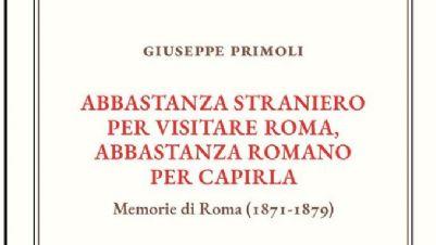 Libri - Giuseppe Primoli, abbastanza straniero per visitare Roma, abbastanza romano per capirla. Memorie di Roma (1871-1879)