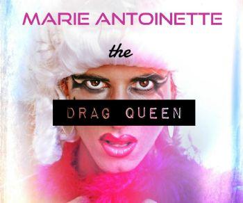 Spettacoli: Marie Antoinette, The Drag Queen