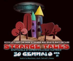 Spettacoli: Strange Tales. Le Fiabe che non hanno mai osato raccontarvi