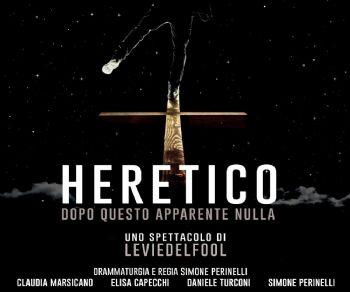 """Spettacoli - Leviedelfool con """"Heretico - Dopo questo apparente nulla"""" al Teatro Vascello"""