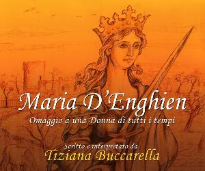 Spettacoli: Maria D'Enghien-una Donna di tutti i tempi
