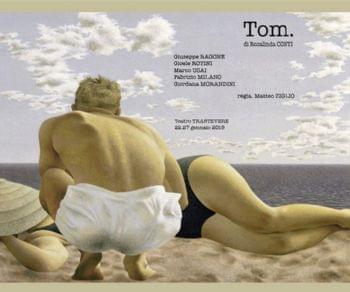 Spettacoli - Tom. Lo Spettacolo