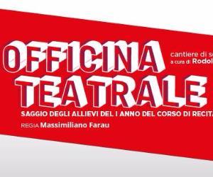 Spettacoli: Officina Teatrale - Saggio del I anno del corso di recitazione