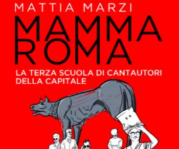 Libri - Mamma Roma: la terza scuola di cantautori della capitale