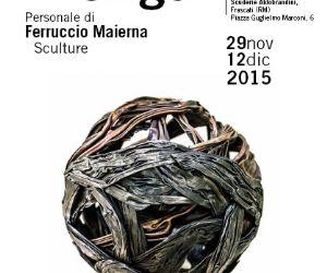 Una mostra Personale di sculture di Ferruccio Maierna