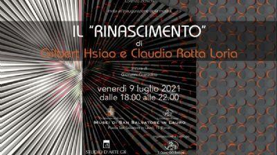 """Mostre - Il """"Rinascimento"""" di Claudio Rotta Loria e Gilbert Hsiao"""