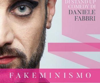 Spettacoli - Fakeminismo, il nuovo spettacolo satirico di Daniele Fabbri