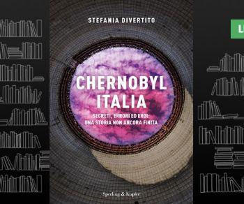 Libri - Chernobyl Italia. Segreti, errori ed eroi: una storia non ancora finita