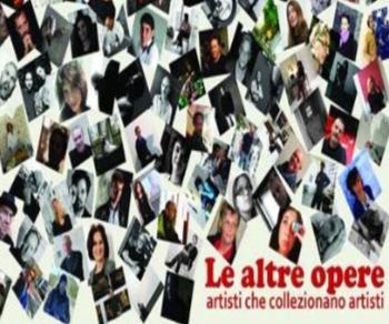 Mostre - Le altre opere. Artisti che collezionano artisti