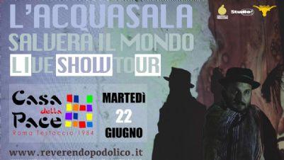 Spettacoli - L'Acquasala salverà il mondo. Live show