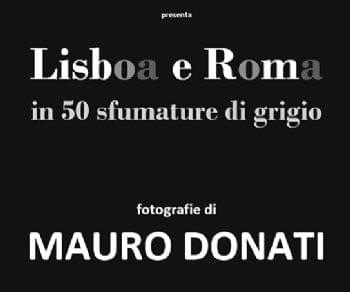 Mostre - Lisboa e Roma. 50 sfumature di grigio