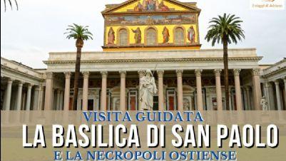 Visite guidate - Basilica di San Paolo e la Necropoli Ostiense