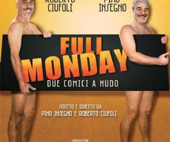 Spettacoli - Full Monday