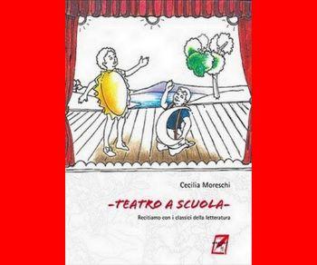 Libri - Teatro a scuola. Recitiamo con i classici della letteratura