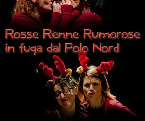 Spettacoli: Rosse Renne Rumorose, in fuga dal Polo Nord